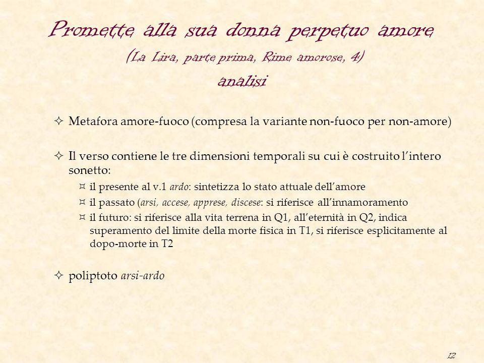 12 Promette alla sua donna perpetuo amore ( La Lira, parte prima, Rime amorose, 4) analisi  Metafora amore-fuoco (compresa la variante non-fuoco per