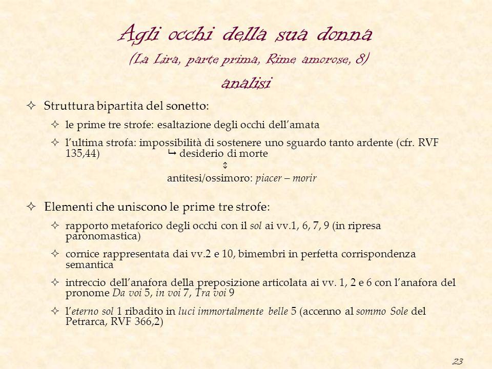 23 Agli occhi della sua donna (La Lira, parte prima, Rime amorose, 8) analisi  Struttura bipartita del sonetto:  le prime tre strofe: esaltazione de