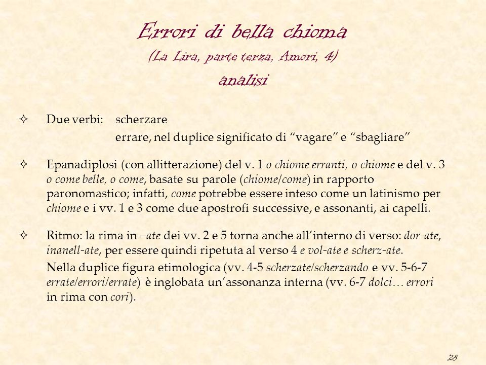 28 Errori di bella chioma (La Lira, parte terza, Amori, 4) analisi  Due verbi:scherzare errare, nel duplice significato di vagare e sbagliare  Epanadiplosi (con allitterazione) del v.