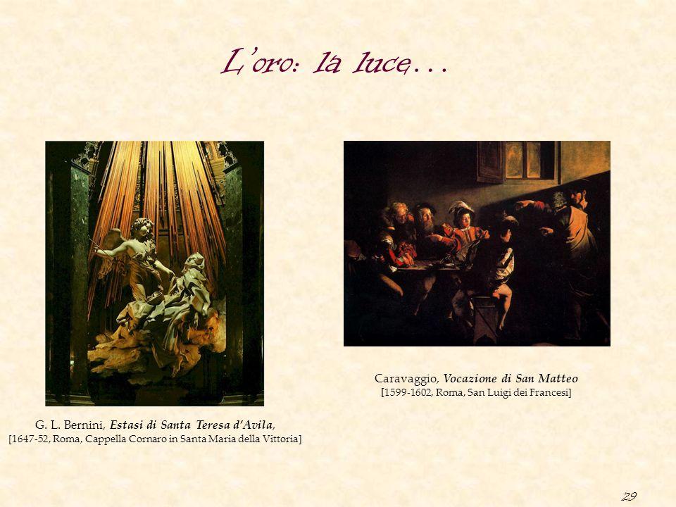 29 G. L. Bernini, Estasi di Santa Teresa d'Avila, [1647-52, Roma, Cappella Cornaro in Santa Maria della Vittoria] Caravaggio, Vocazione di San Matteo