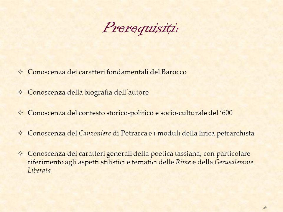 4 Prerequisiti:  Conoscenza dei caratteri fondamentali del Barocco  Conoscenza della biografia dell'autore  Conoscenza del contesto storico-politic