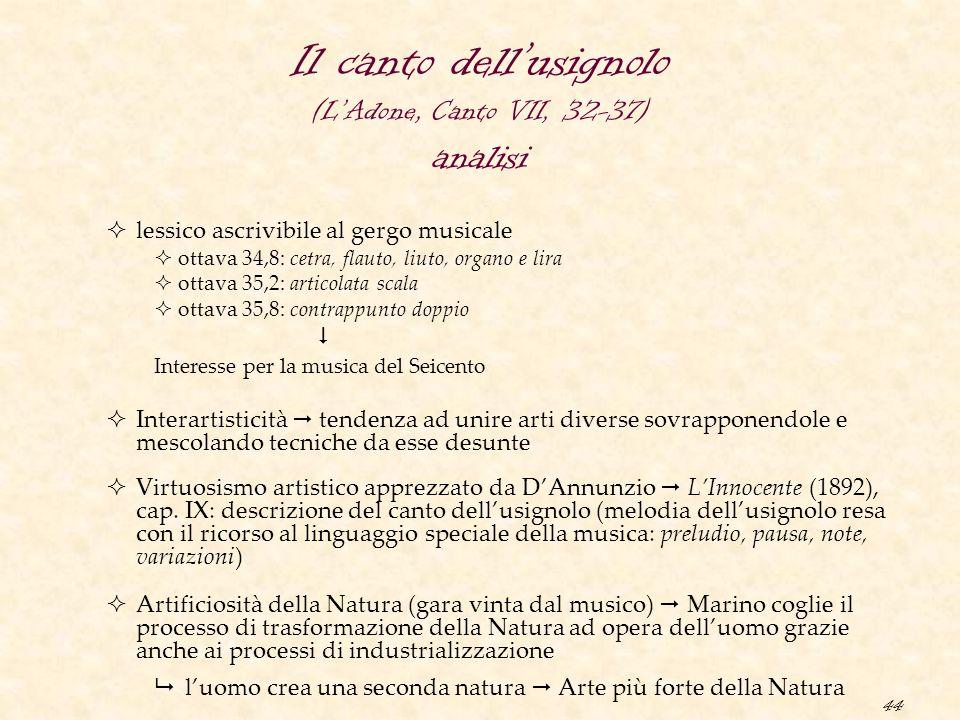 44 Il canto dell'usignolo (L'Adone, Canto VII, 32-37) analisi  lessico ascrivibile al gergo musicale  ottava 34,8: cetra, flauto, liuto, organo e li