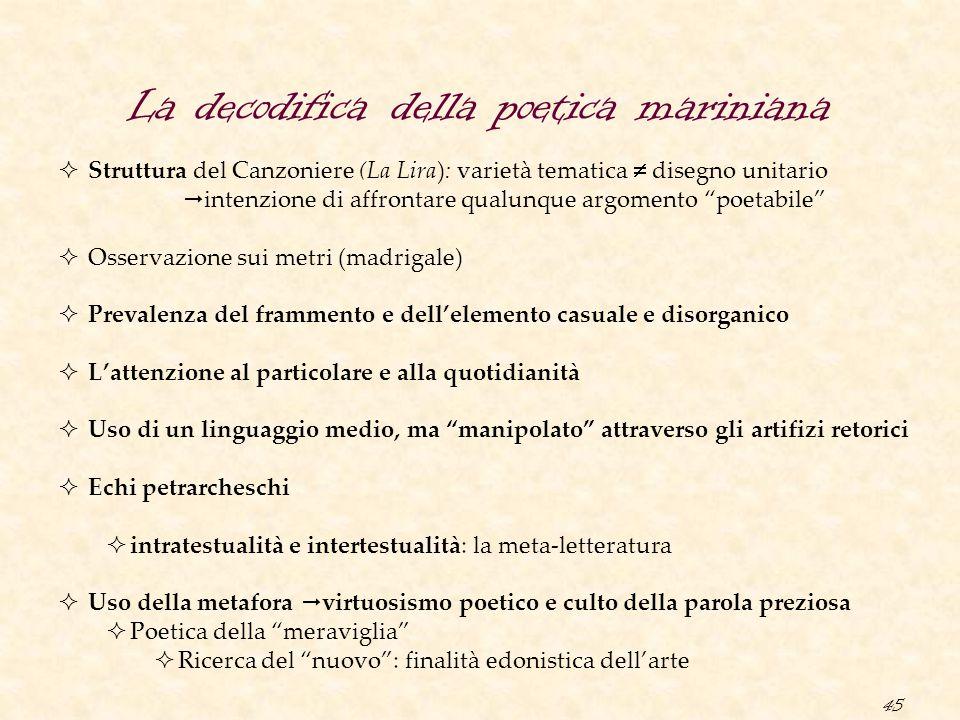 45 La decodifica della poetica mariniana  Struttura del Canzoniere (La Lira): varietà tematica  disegno unitario  intenzione di affrontare qualunqu