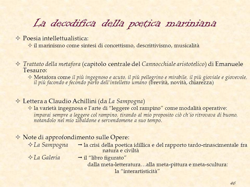 46 La decodifica della poetica mariniana  Poesia intellettualistica:  il marinismo come sintesi di concettismo, descrittivismo, musicalità  Trattat
