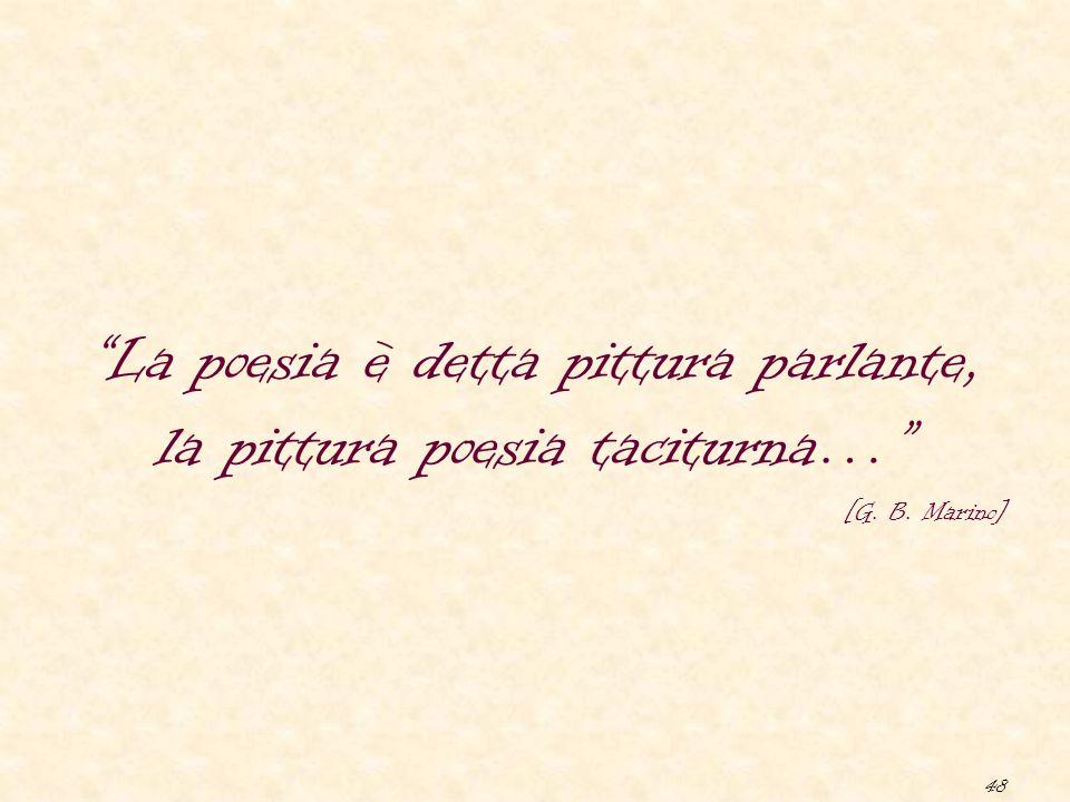 "48 ""La poesia è detta pittura parlante, la pittura poesia taciturna…"" [G. B. Marino]"