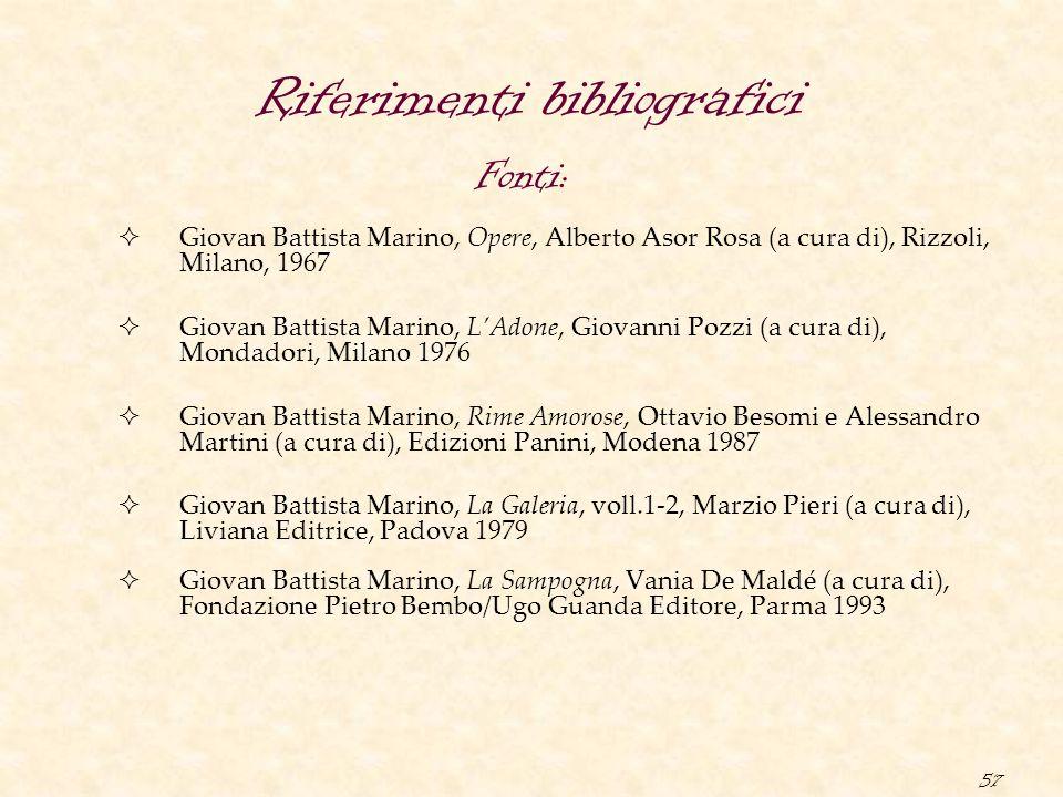 57 Riferimenti bibliografici  Giovan Battista Marino, Opere, Alberto Asor Rosa (a cura di), Rizzoli, Milano, 1967  Giovan Battista Marino, L'Adone,