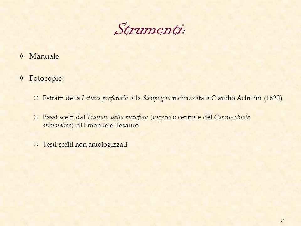 6 Strumenti:  Manuale  Fotocopie:  Estratti della Lettera prefatoria alla Sampogna indirizzata a Claudio Achillini (1620)  Passi scelti dal Tratta