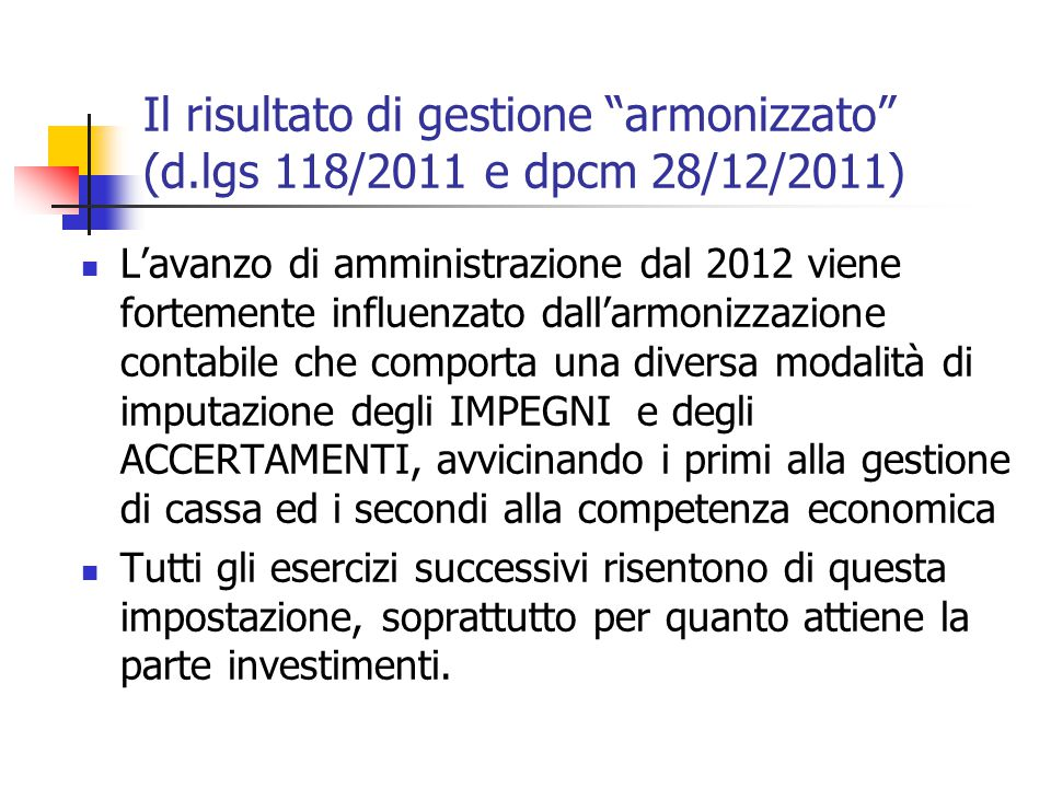 """Il risultato di gestione """"armonizzato"""" (d.lgs 118/2011 e dpcm 28/12/2011) L'avanzo di amministrazione dal 2012 viene fortemente influenzato dall'armon"""