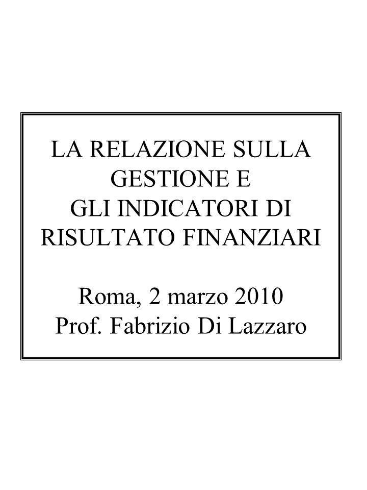 LA RELAZIONE SULLA GESTIONE E GLI INDICATORI DI RISULTATO FINANZIARI Roma, 2 marzo 2010 Prof.