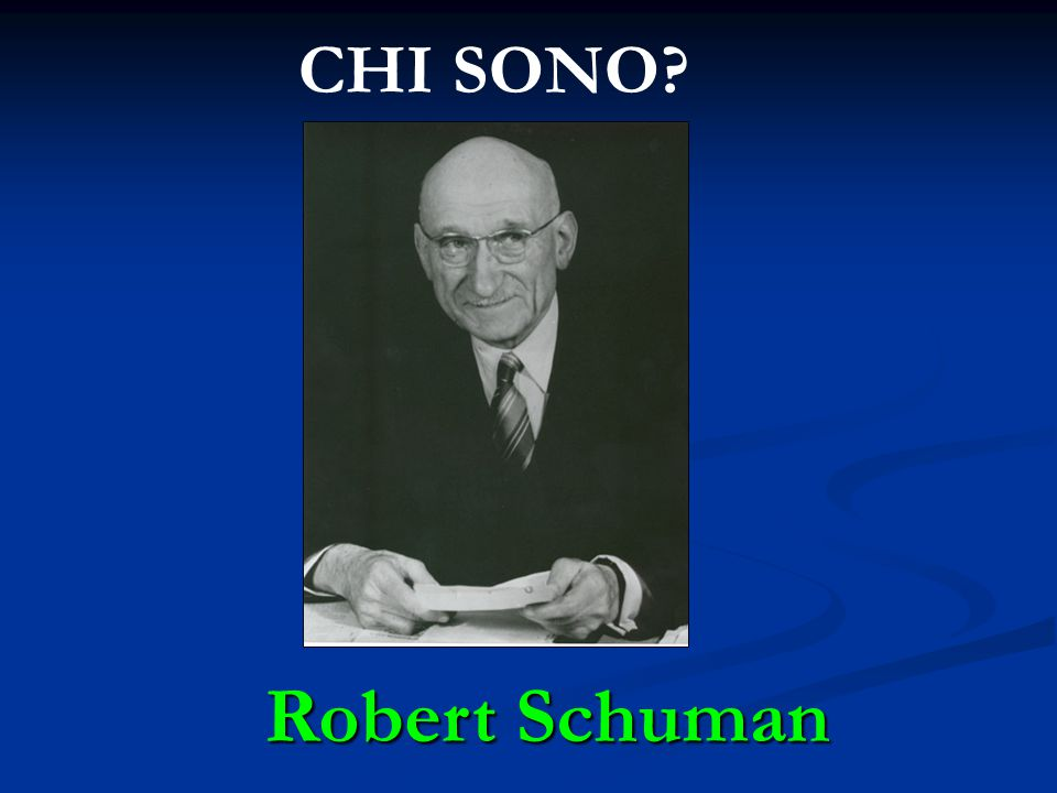 CHI SONO? Robert Schuman