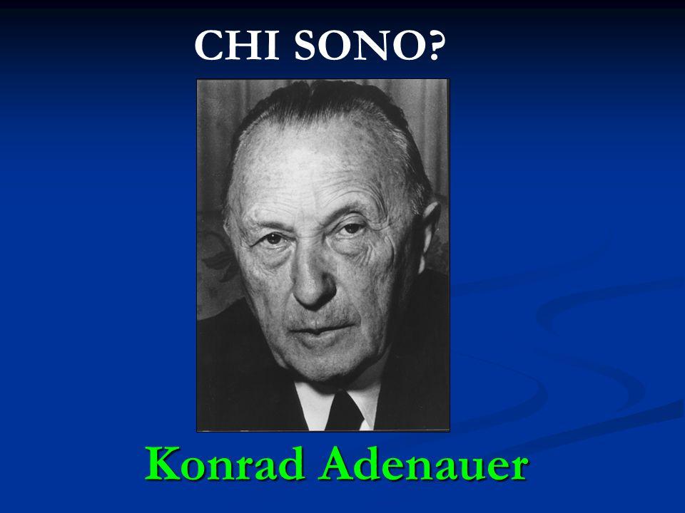 CHI SONO? Konrad Adenauer