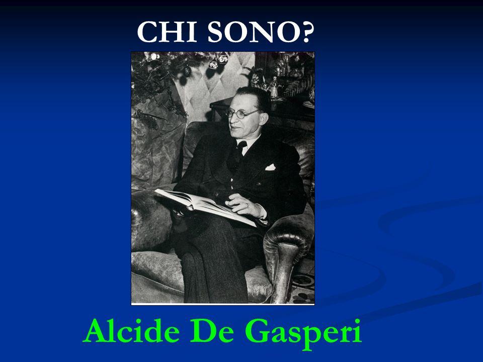 CHI SONO? Alcide De Gasperi