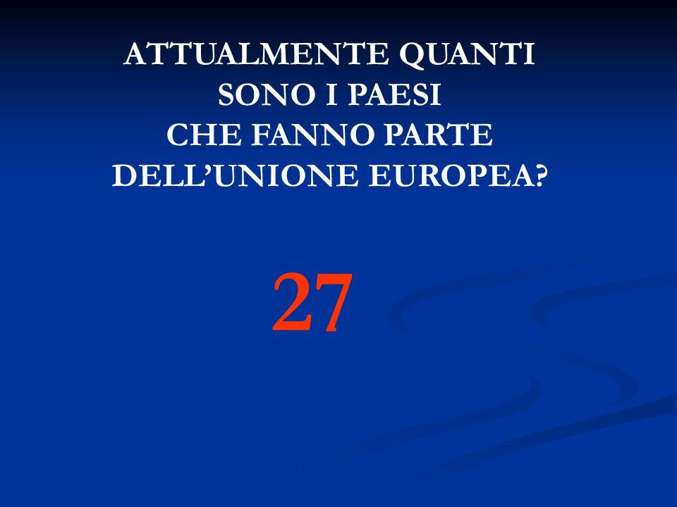 ATTUALMENTE QUANTI SONO I PAESI CHE FANNO PARTE DELL'UNIONE EUROPEA? 27