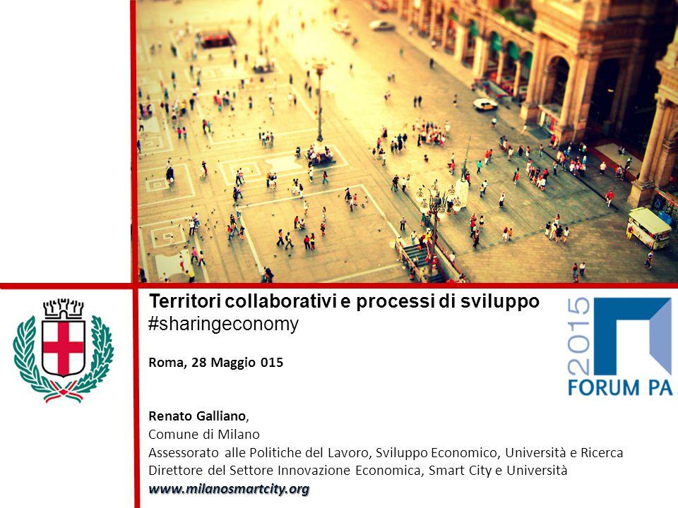 Territori collaborativi e processi di sviluppo #sharingeconomy Roma, 28 Maggio 015 Renato Galliano, Comune di Milano Assessorato alle Politiche del La