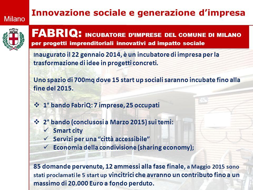Milano FABRIQ: INCUBATORE D'IMPRESE DEL COMUNE DI MILANO per progetti imprenditoriali innovativi ad impatto sociale FABRIQ: INCUBATORE D'IMPRESE DEL C
