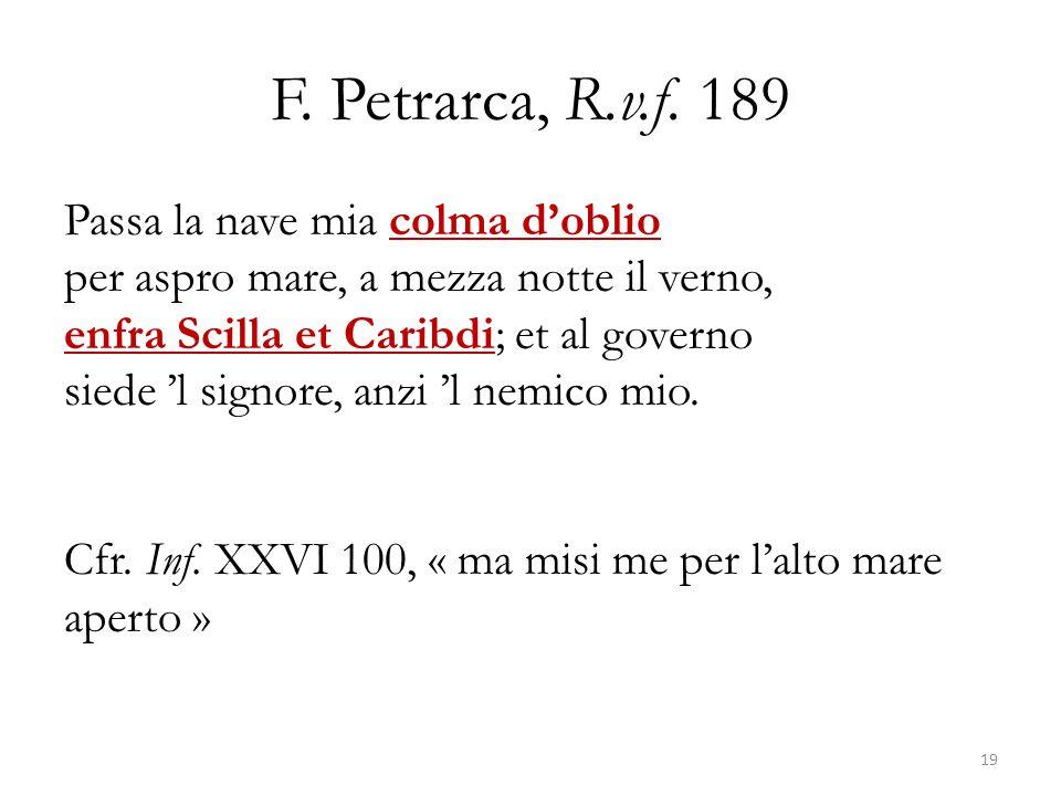 F. Petrarca, R.v.f. 189 Passa la nave mia colma d'oblio per aspro mare, a mezza notte il verno, enfra Scilla et Caribdi; et al governo siede 'l signor