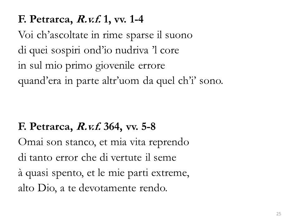 F. Petrarca, R.v.f. 1, vv. 1-4 Voi ch'ascoltate in rime sparse il suono di quei sospiri ond'io nudriva 'l core in sul mio primo giovenile errore quand