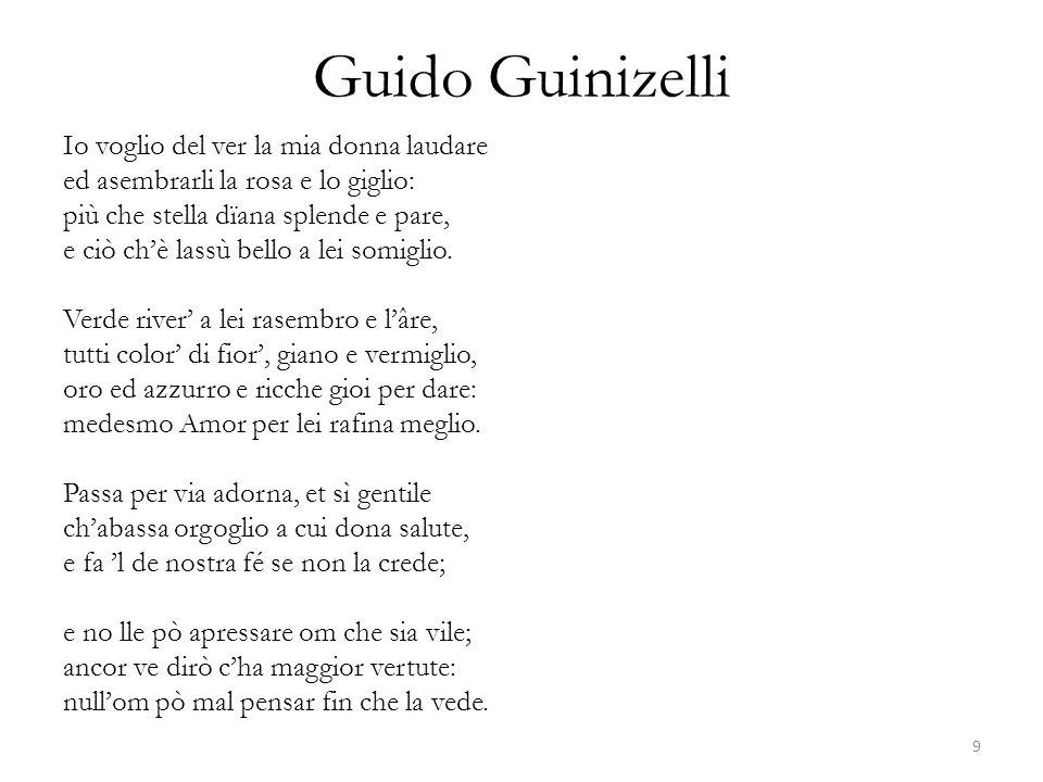 Guido Guinizelli Io voglio del ver la mia donna laudare ed asembrarli la rosa e lo giglio: più che stella dïana splende e pare, e ciò ch'è lassù bello