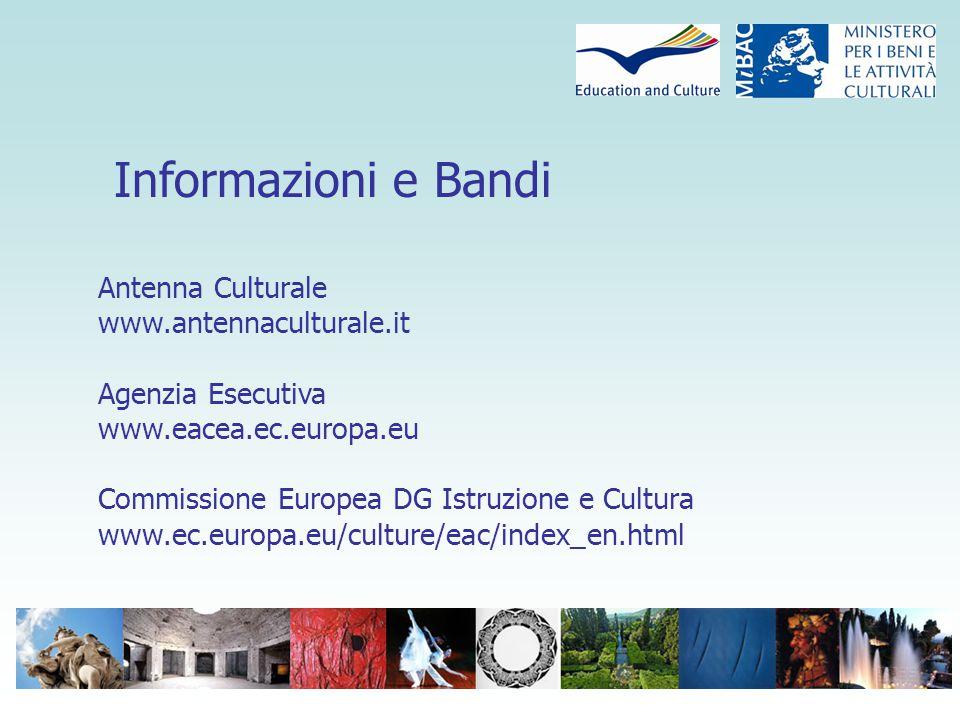 Informazioni e Bandi Antenna Culturale www.antennaculturale.it Agenzia Esecutiva www.eacea.ec.europa.eu Commissione Europea DG Istruzione e Cultura www.ec.europa.eu/culture/eac/index_en.html