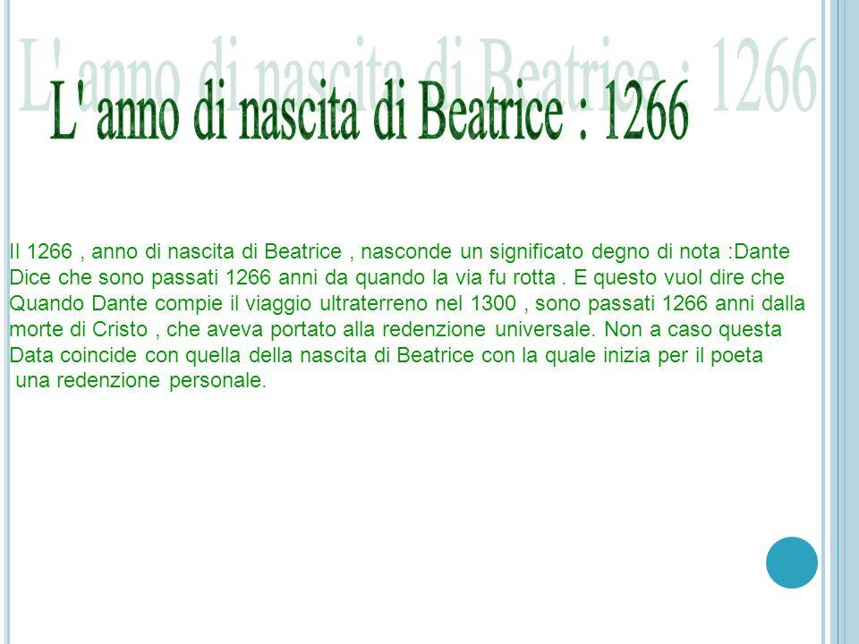 Il 1266, anno di nascita di Beatrice, nasconde un significato degno di nota :Dante Dice che sono passati 1266 anni da quando la via fu rotta.