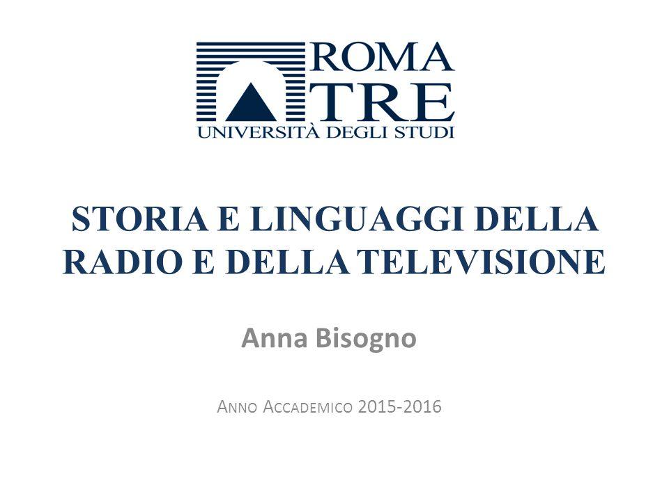 STORIA E LINGUAGGI DELLA RADIO E DELLA TELEVISIONE Anna Bisogno A NNO A CCADEMICO 2015-2016