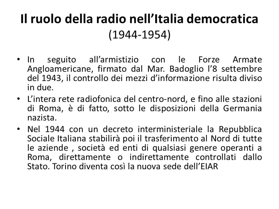 Il ruolo della radio nell'Italia democratica (1944-1954) In seguito all'armistizio con le Forze Armate Angloamericane, firmato dal Mar. Badoglio l'8 s