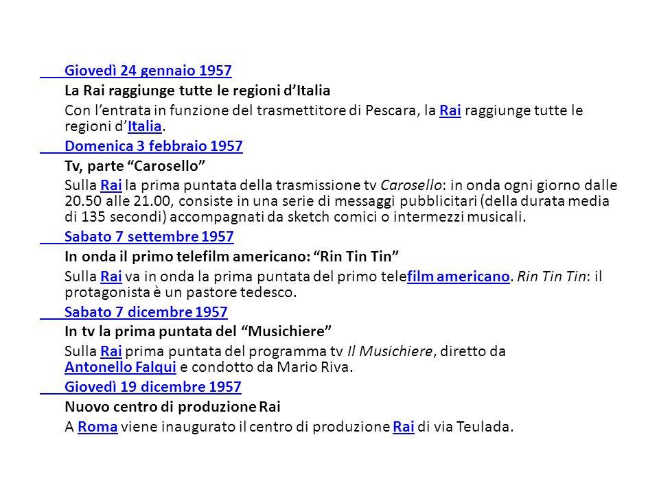 Giovedì 24 gennaio 1957 La Rai raggiunge tutte le regioni d'Italia Con l'entrata in funzione del trasmettitore di Pescara, la Rai raggiunge tutte le r