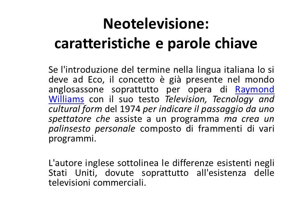 Neotelevisione: caratteristiche e parole chiave Se l'introduzione del termine nella lingua italiana lo si deve ad Eco, il concetto è già presente nel