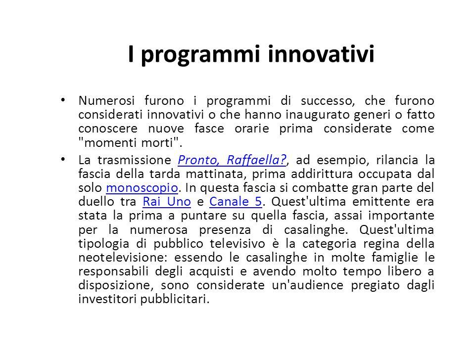I programmi innovativi Numerosi furono i programmi di successo, che furono considerati innovativi o che hanno inaugurato generi o fatto conoscere nuov