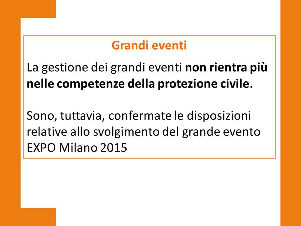 Grandi eventi La gestione dei grandi eventi non rientra più nelle competenze della protezione civile. Sono, tuttavia, confermate le disposizioni relat