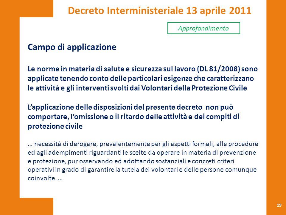 19 Campo di applicazione Le norme in materia di salute e sicurezza sul lavoro (DL 81/2008) sono applicate tenendo conto delle particolari esigenze che