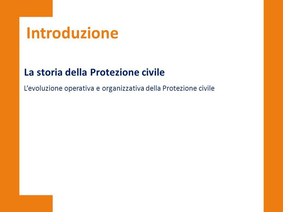 Introduzione La storia della Protezione civile L'evoluzione operativa e organizzativa della Protezione civile