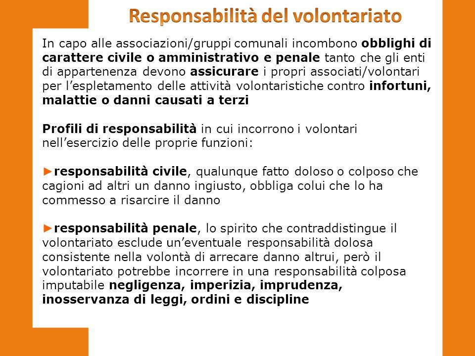 In capo alle associazioni/gruppi comunali incombono obblighi di carattere civile o amministrativo e penale tanto che gli enti di appartenenza devono a
