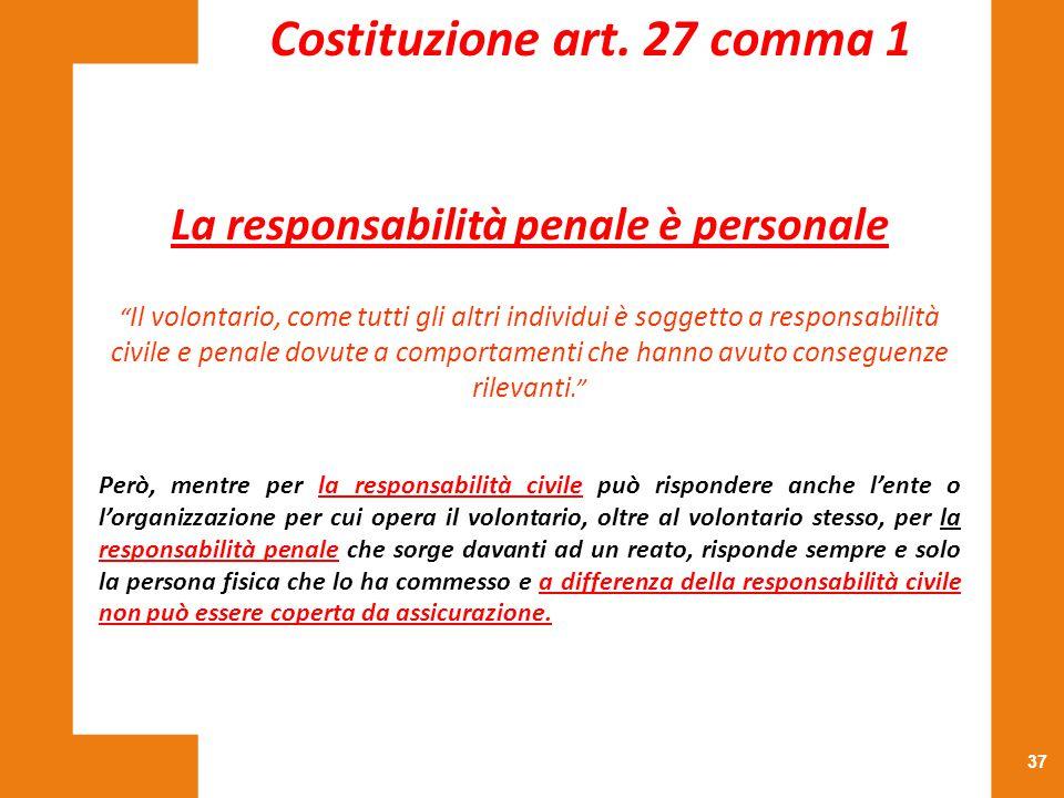 """37 La responsabilità penale è personale """" Il volontario, come tutti gli altri individui è soggetto a responsabilità civile e penale dovute a comportam"""