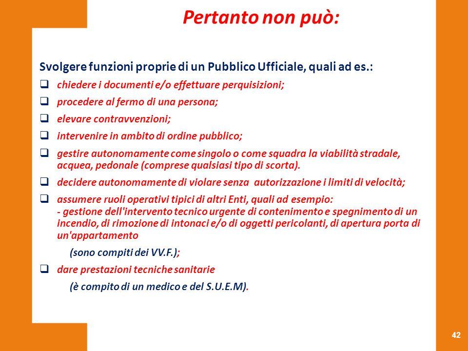 42 Svolgere funzioni proprie di un Pubblico Ufficiale, quali ad es.:  chiedere i documenti e/o effettuare perquisizioni;  procedere al fermo di una