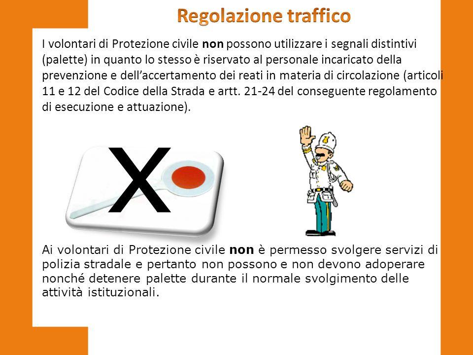 I volontari di Protezione civile non possono utilizzare i segnali distintivi (palette) in quanto lo stesso è riservato al personale incaricato della p