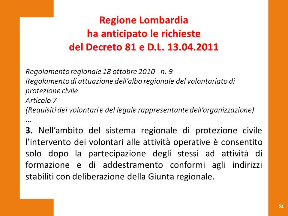 51 Regione Lombardia ha anticipato le richieste del Decreto 81 e D.L. 13.04.2011 Regolamento regionale 18 ottobre 2010 - n. 9 Regolamento di attuazion