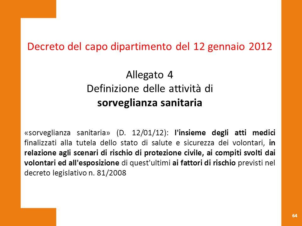 64 Decreto del capo dipartimento del 12 gennaio 2012 Allegato 4 Definizione delle attività di sorveglianza sanitaria «sorveglianza sanitaria» (D. 12/0