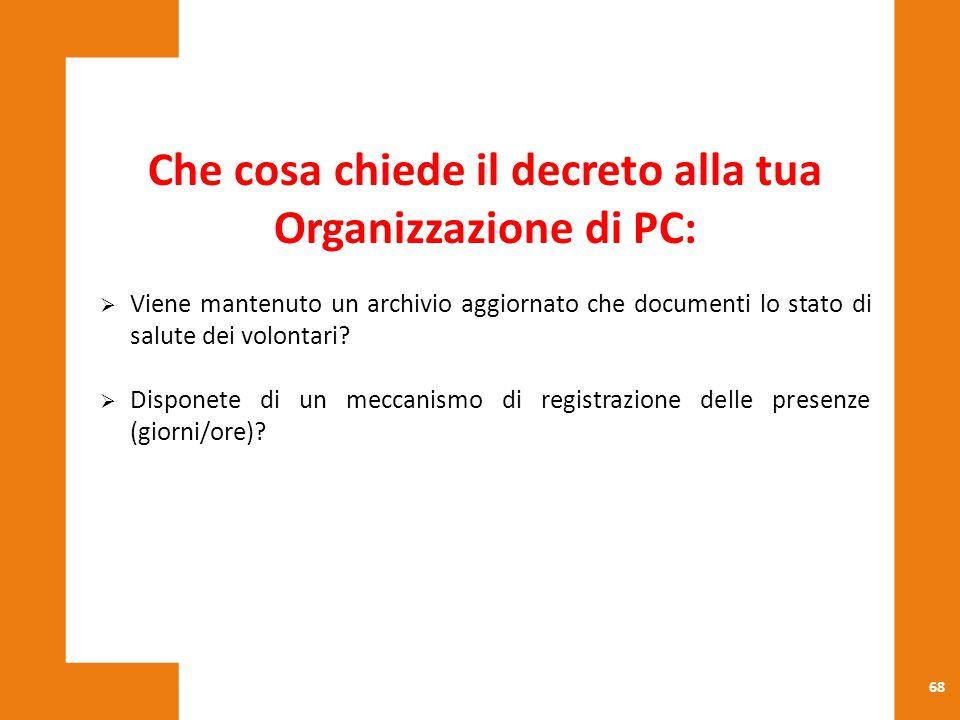 68 Che cosa chiede il decreto alla tua Organizzazione di PC:  Viene mantenuto un archivio aggiornato che documenti lo stato di salute dei volontari?