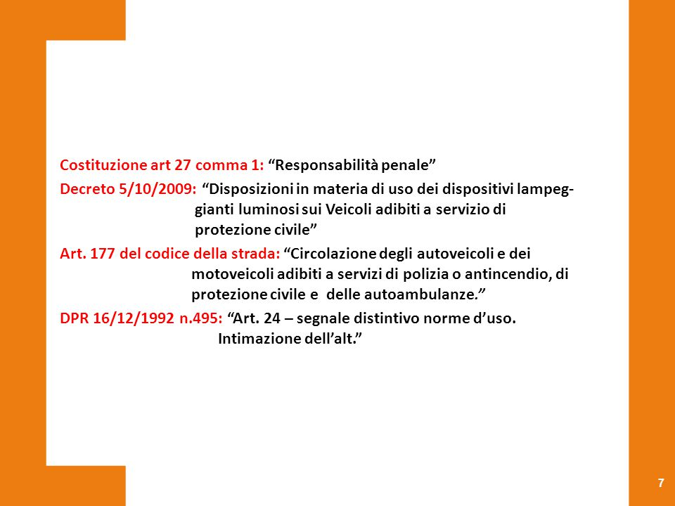 """7 Costituzione art 27 comma 1: """"Responsabilità penale"""" Decreto 5/10/2009: """"Disposizioni in materia di uso dei dispositivi lampeg- gianti luminosi sui"""