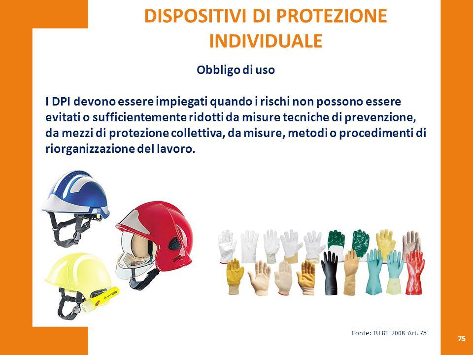75 Obbligo di uso I DPI devono essere impiegati quando i rischi non possono essere evitati o sufficientemente ridotti da misure tecniche di prevenzion
