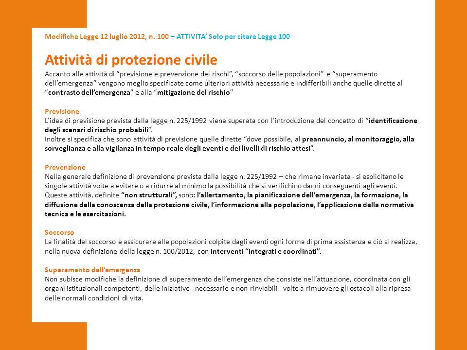 """Modifiche Legge 12 luglio 2012, n. 100 – ATTIVITA' Solo per citare Legge 100 Attività di protezione civile Accanto alle attività di """"previsione e prev"""
