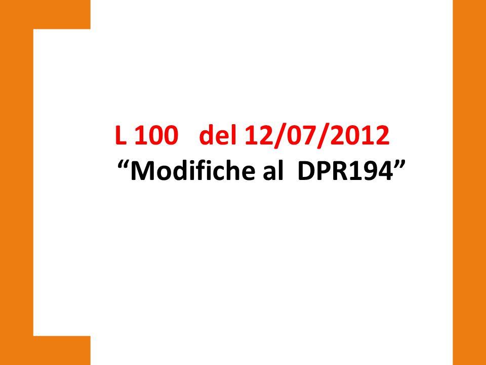 """L 100 del 12/07/2012 """"Modifiche al DPR194"""""""