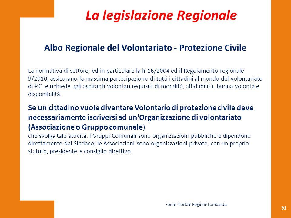 91 Albo Regionale del Volontariato - Protezione Civile La normativa di settore, ed in particolare la lr 16/2004 ed il Regolamento regionale 9/2010, as