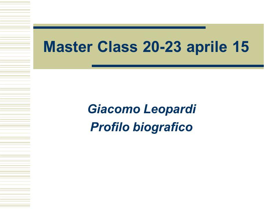 Master Class 20-23 aprile 15 Giacomo Leopardi Profilo biografico