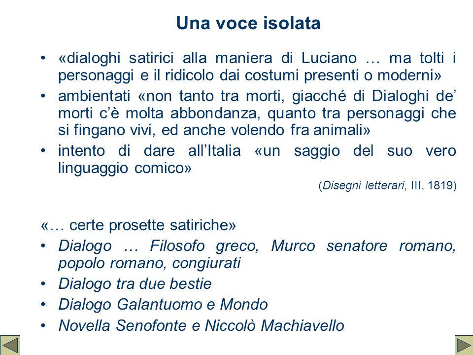 Una voce isolata «dialoghi satirici alla maniera di Luciano … ma tolti i personaggi e il ridicolo dai costumi presenti o moderni» ambientati «non tant