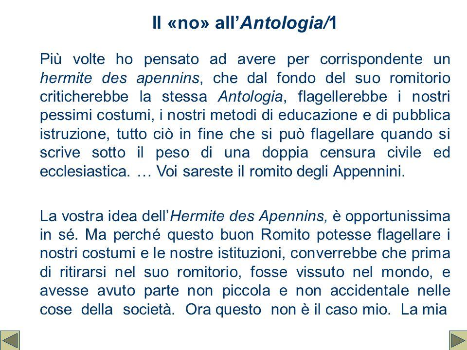 Il «no» all'Antologia/1 Più volte ho pensato ad avere per corrispondente un hermite des apennins, che dal fondo del suo romitorio criticherebbe la ste