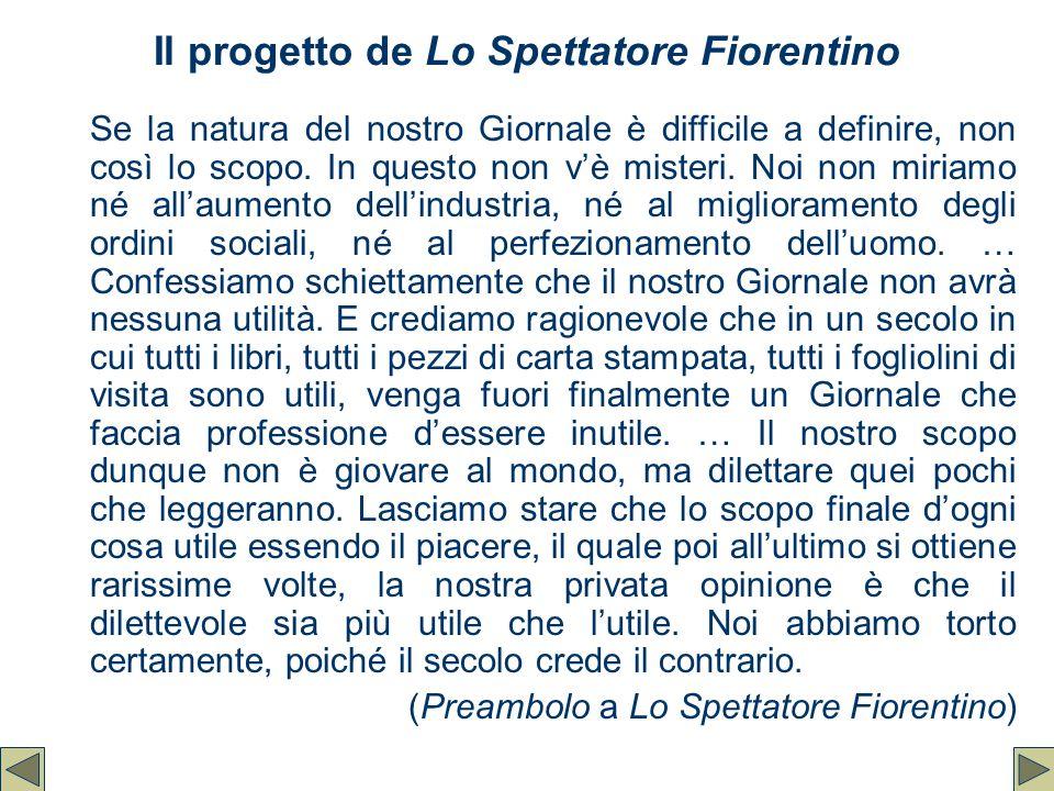 Il progetto de Lo Spettatore Fiorentino Se la natura del nostro Giornale è difficile a definire, non così lo scopo. In questo non v'è misteri. Noi non