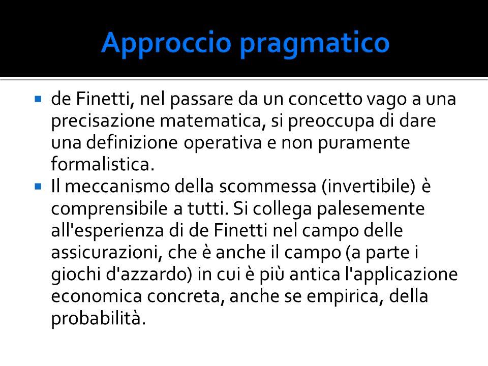  de Finetti, nel passare da un concetto vago a una precisazione matematica, si preoccupa di dare una definizione operativa e non puramente formalisti