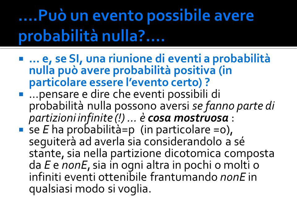  … e, se SI, una riunione di eventi a probabilità nulla può avere probabilità positiva (in particolare essere l'evento certo) ?  …pensare e dire che